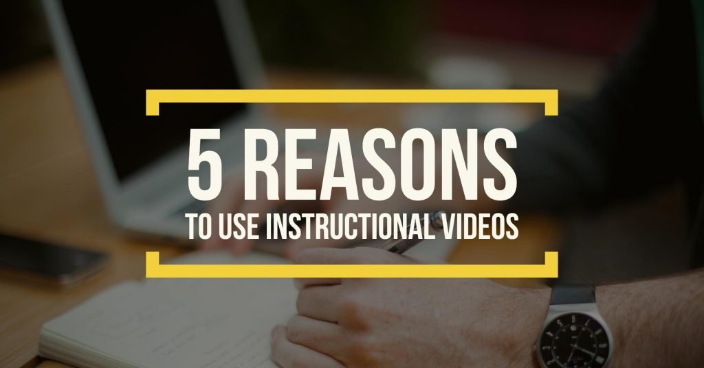 5 reasons to use instructional videos