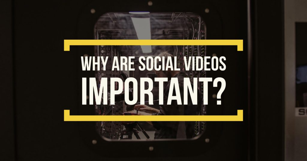 Why are social videos important?