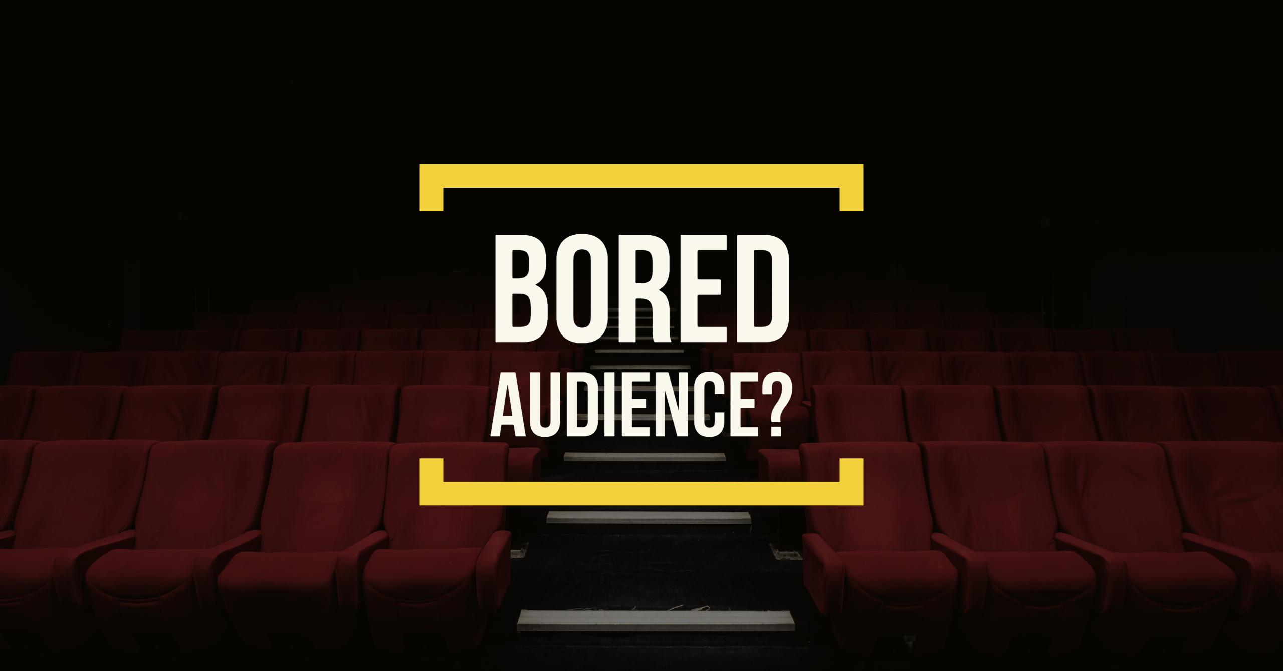 Bored audience Shorten your video!