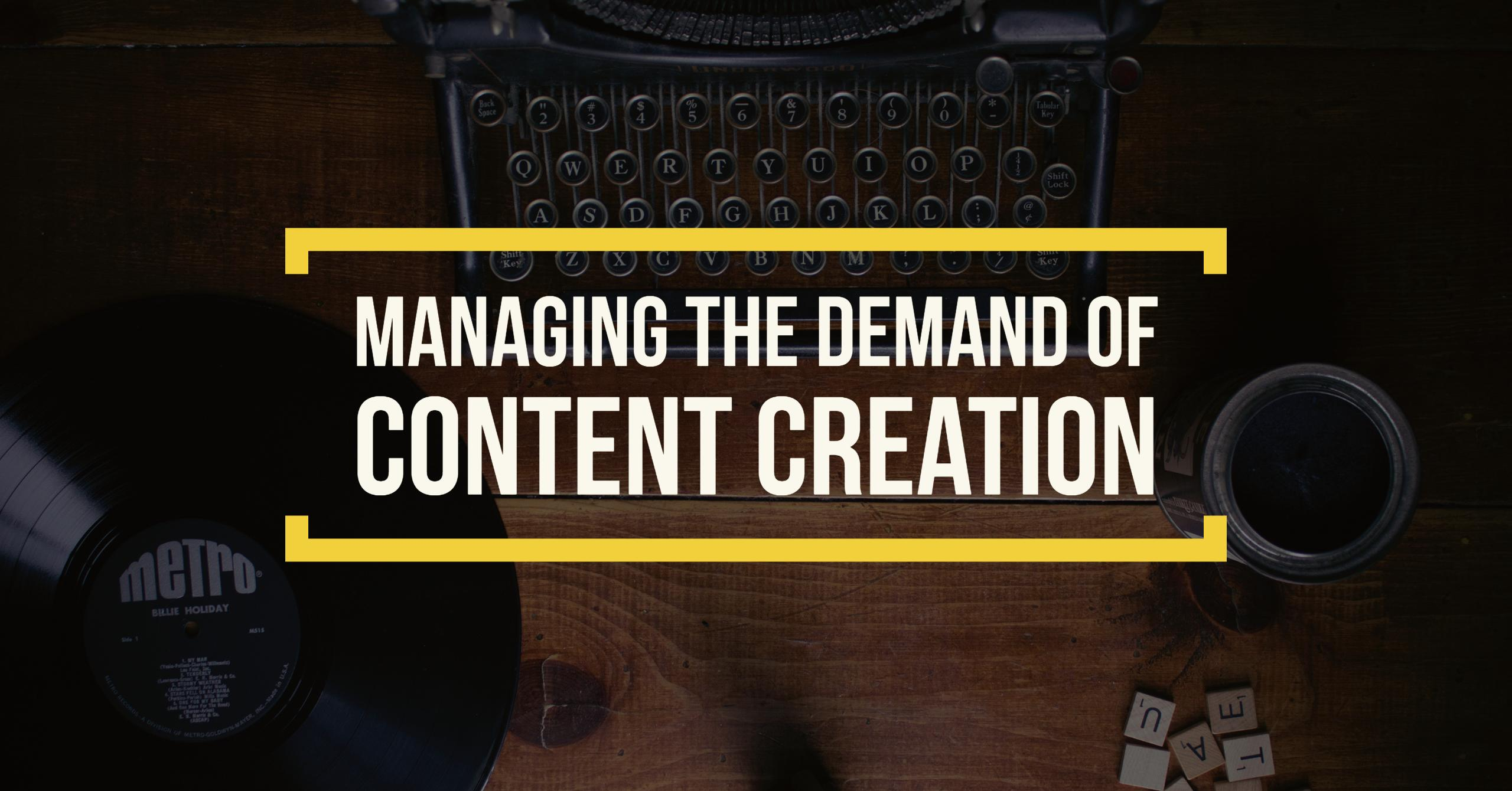 managing the demand of content creation